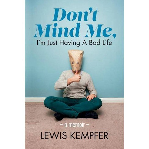 Don't Mind Me, I'm Just Having a Bad Life - by  Lewis Kempfer (Paperback) - image 1 of 1