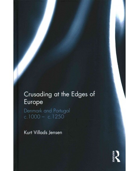 Crusading at the Edges of Europe : Denmark and Portugal C.1000 – C.1250 (Hardcover) (Kurt Villads - image 1 of 1