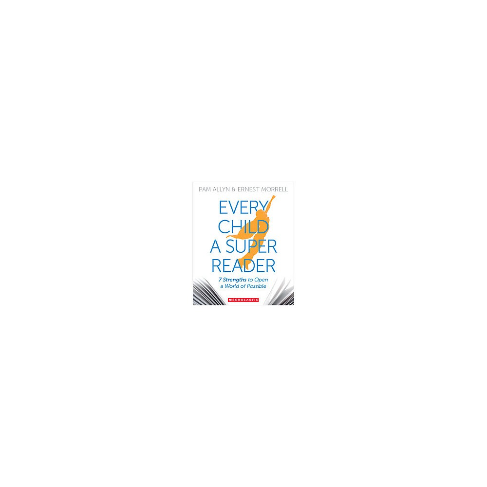 Every Child a Super Reader : 7 Strengths to Open a World of Possible (Paperback) (Pam Allyn)