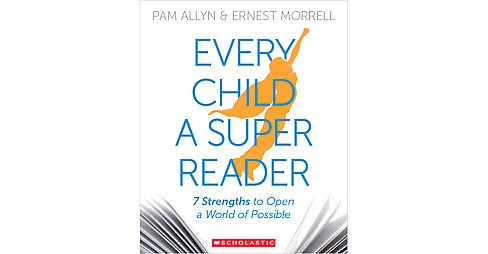 Every Child a Super Reader : 7 Strengths to Open a World of Possible (Paperback) (Pam Allyn) - image 1 of 1