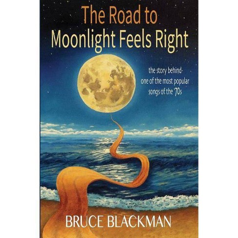 The Road to Moonlight Feels Right - by  Bruce Blackman (Paperback) - image 1 of 1
