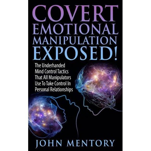 Covert Emotional Manipulation Exposed! - by John Mentory (Paperback)