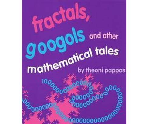 Fractals, Googols and Other Mathematical Tales (Paperback) (Theoni Pappas) - image 1 of 1