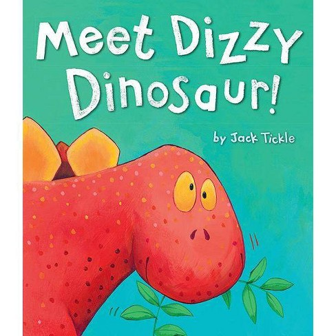 Meet Dizzy Dinosaur! - by  Jack Tickle (Hardcover) - image 1 of 1