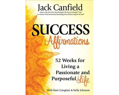 Success Affirmations : 52 Weeks for Living a Passionate and Purposeful Life (Paperback) (Jack Canfield) - image 1 of 1