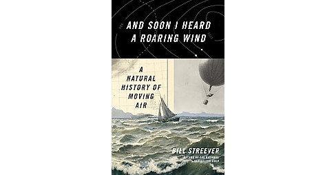 And Soon I Heard a Roaring Wind : A Natural History of Moving Air (Hardcover) (Bill Streever) - image 1 of 1