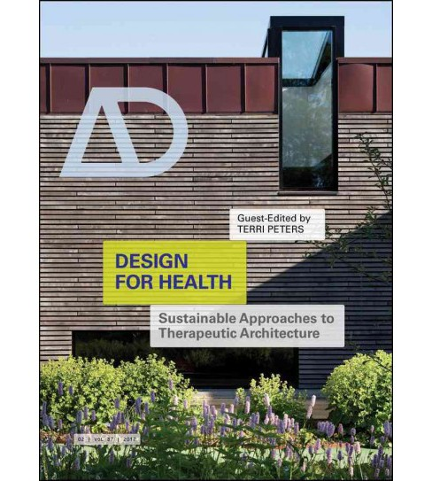 Design for Health March/April 2017 : Sustainable Approaches to Therapeutic Architecture (Vol 87) - image 1 of 1