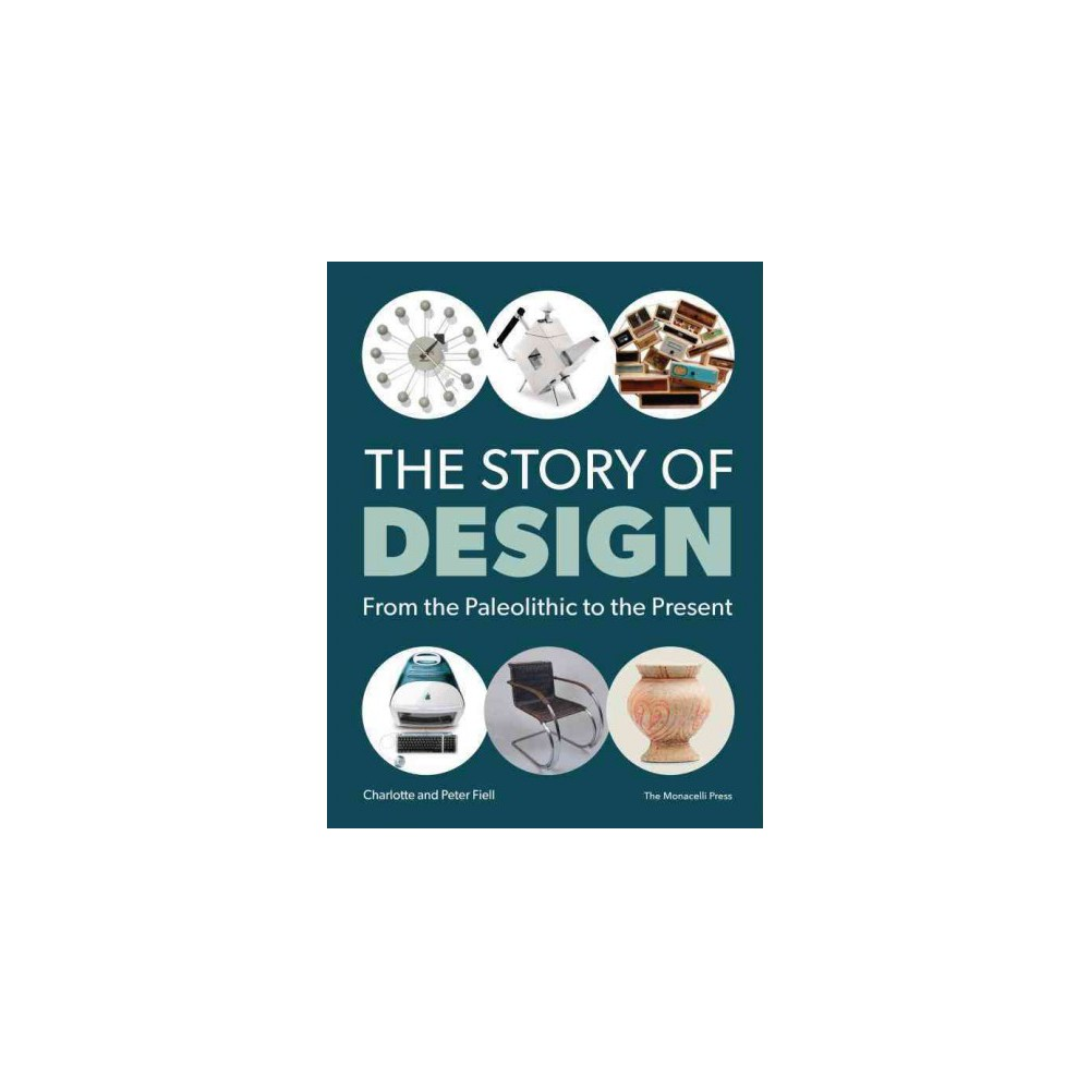 Story of Design : From the Paleolithic to the Present (Paperback) (Charlotte Fiell & Peter Fiell)