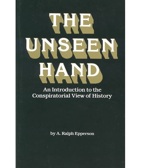 Unseen Hand : An Introduction to the Conspirational View of History -  by A. Ralph Epperson (Paperback) - image 1 of 1