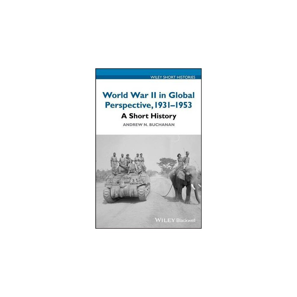 World War II in Global Perspective, 1931-1953 : A Short History - (Paperback)
