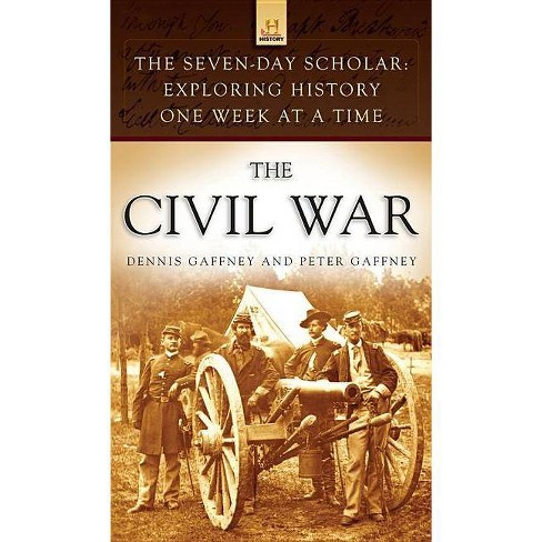The Civil War - (Seven-Day Scholar: Exploring History One Week at a Time) (Hardcover) - image 1 of 1