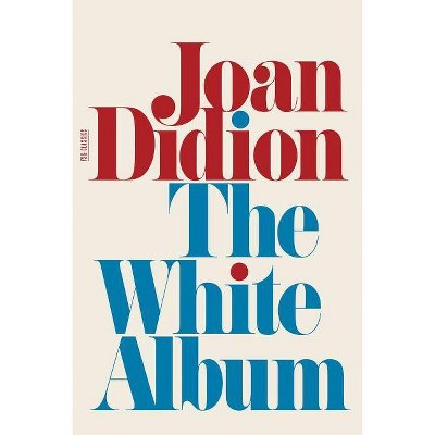 The White Album - (FSG Classics) by  Joan Didion (Paperback)