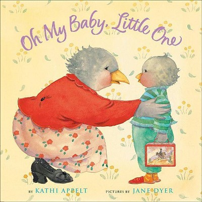 Oh My Baby, Little One - by Kathi Appelt (Paperback)