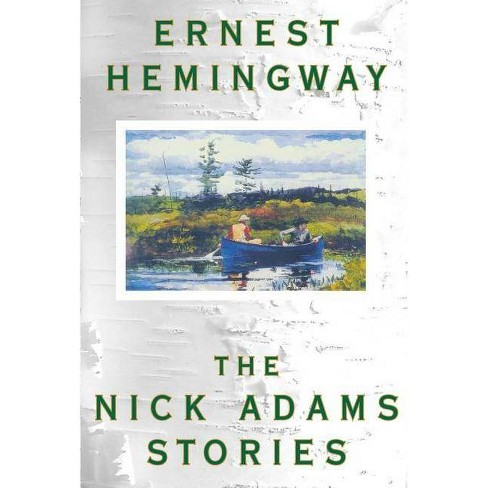 The Nick Adams Stories - by  Ernest Hemingway (Paperback) - image 1 of 1