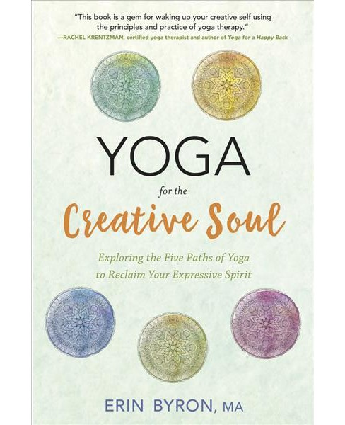 Yoga for the Creative Soul : Exploring the Five Paths of Yoga to Reclaim Your Expressive Spirit - image 1 of 1