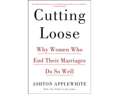 Cutting Loose : Why Women Who End Their Marriages Do So Well (Reprint) (Paperback) (Ashton Applewhite) - image 1 of 1
