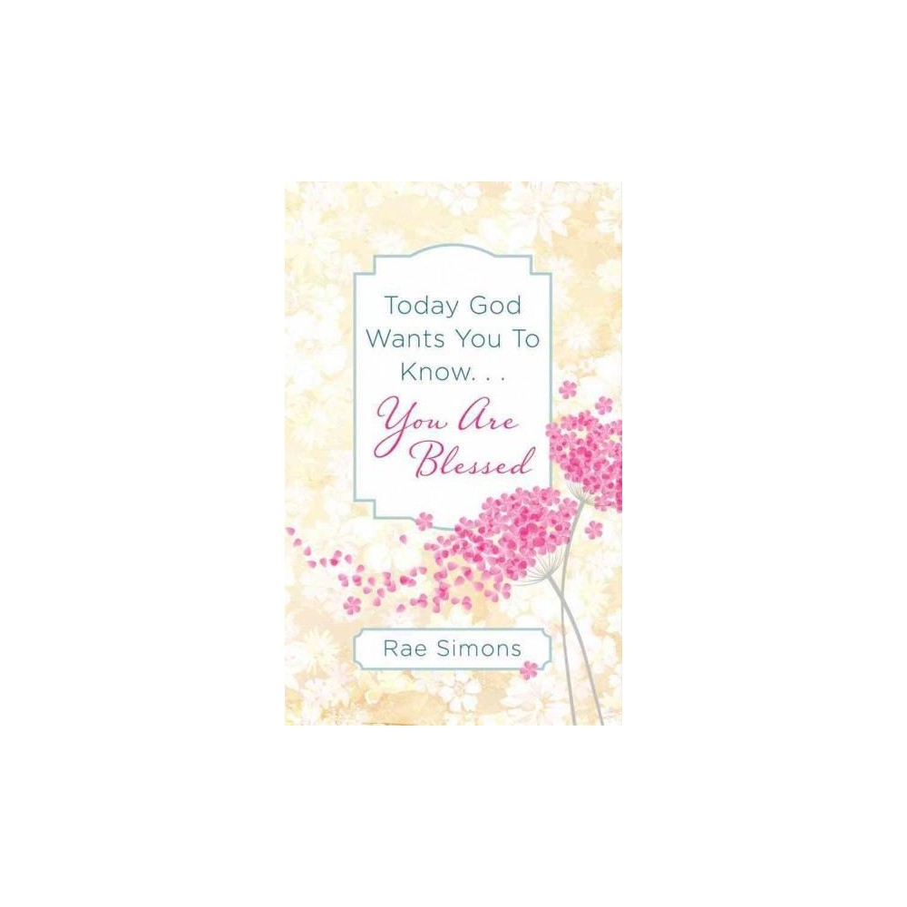Today God Wants You to Know You Are Blessed : Encouragement for Women (Paperback) (Rae Simons)