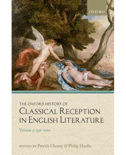 Oxford History of Classical Reception in English Literature : 1558-1660 (Vol 2) (Hardcover) - image 1 of 1