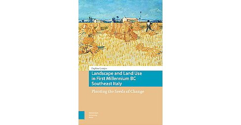 Landscape and Land Use in First Millennium Bc Southeast Italy : Planting the Seeds of Change (Hardcover) - image 1 of 1