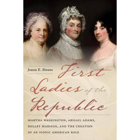 First Ladies of the Republic - by  Jeanne E Abrams (Paperback) - image 1 of 1