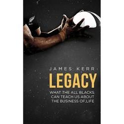 Legacy - by  James Kerr (Paperback)