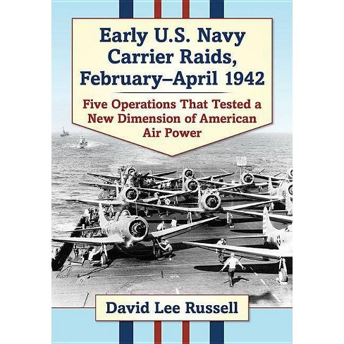 Early U.S. Navy Carrier Raids, February-April 1942 - by  David Lee Russell (Paperback) - image 1 of 1