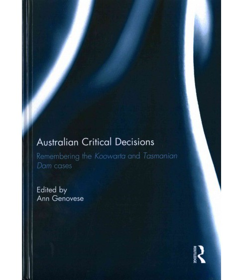 Australian Critical Decisions : Remembering the Koowarta and Tasmanian Dams Cases (Hardcover) - image 1 of 1