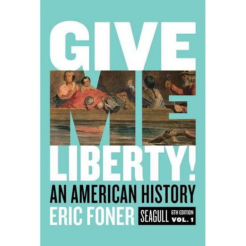 Give Me Liberty! - 6 Edition by  Eric Foner (Mixed media product) - image 1 of 1