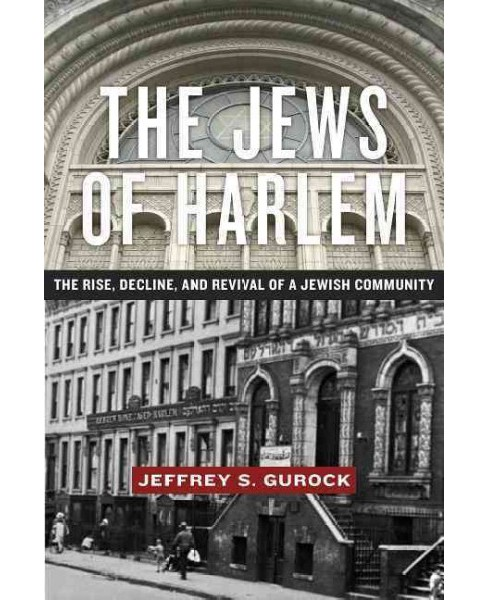 Jews of Harlem : The Rise, Decline, and Revival of a Jewish Community (Hardcover) (Jeffrey S. Gurock) - image 1 of 1