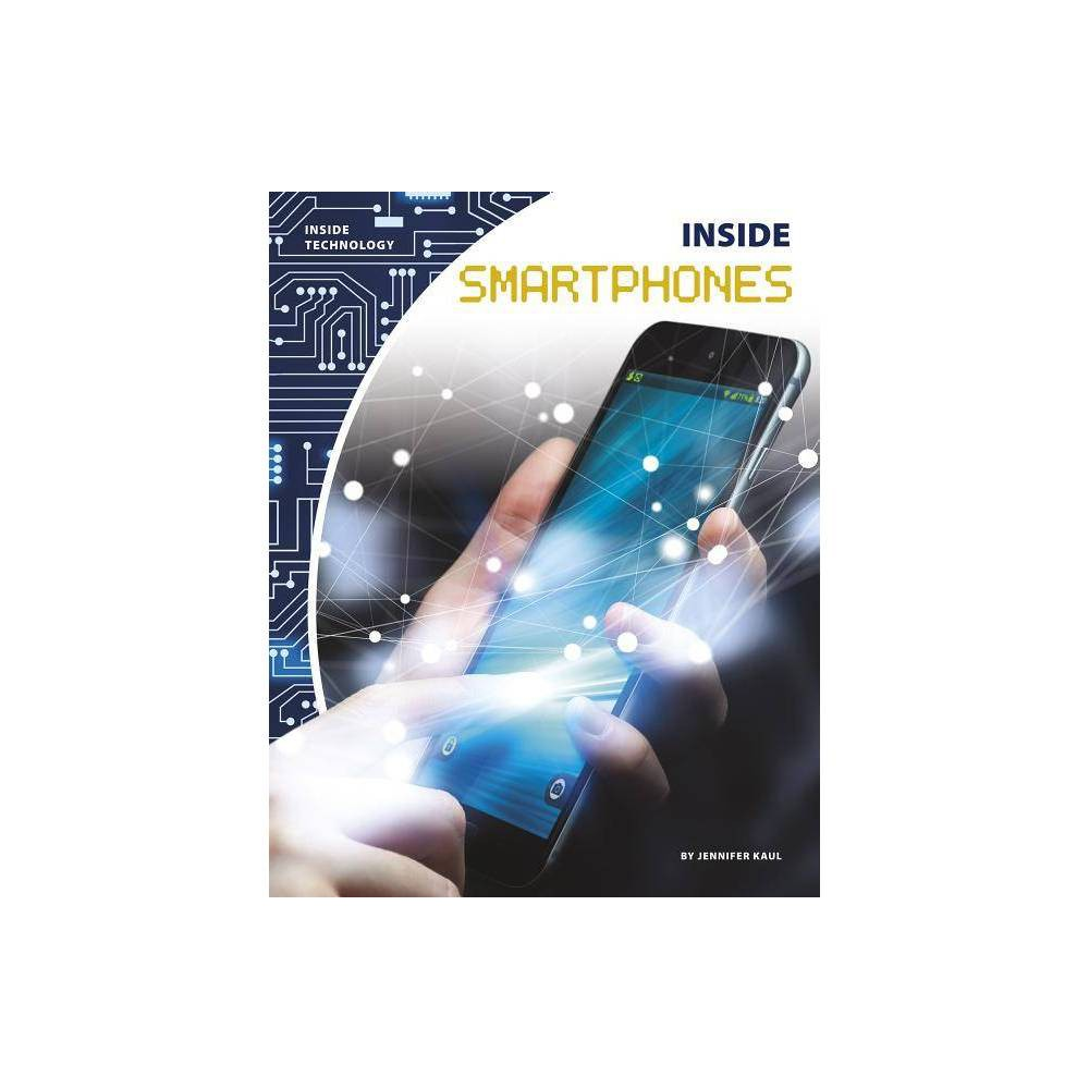 Inside Smartphones - by Jennifer Kaul (Paperback)