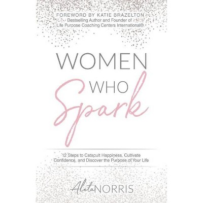 Women Who Spark - by  Aleta Norris (Paperback)