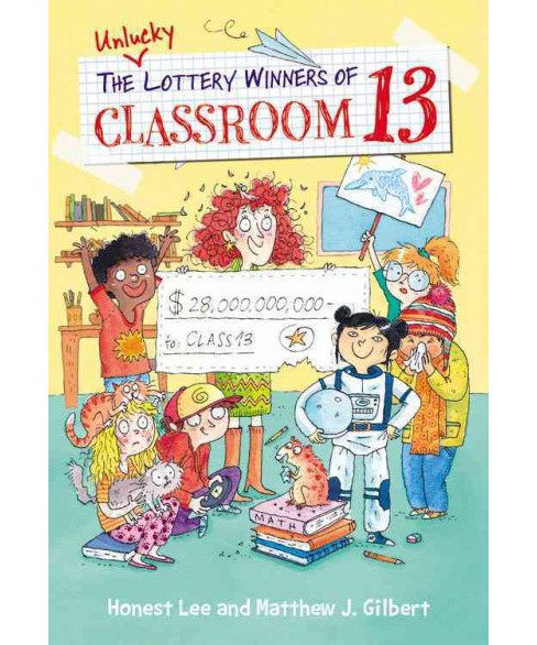 Unlucky Lottery Winners of Classroom 13 -  by Honest Lee & Matthew J. Gilbert (Hardcover) - image 1 of 1