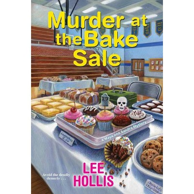Murder at the Bake Sale - (A Maya and Sandra Mystery) by  Lee Hollis (Paperback)