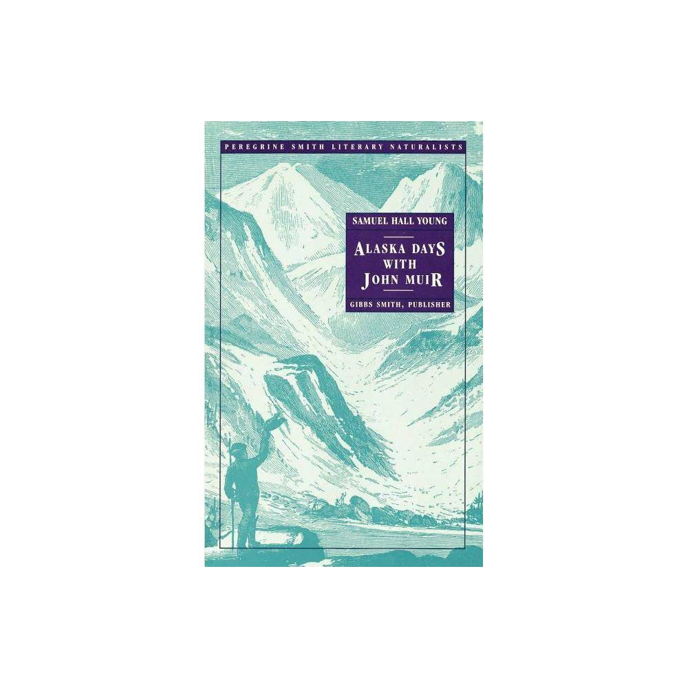 Alaska Days With John Muir Peregrine Smith Literary Naturalists By Samuel Hall Young Paperback
