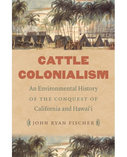 Cattle Colonialism : An Environmental History of the Conquest of California and Hawai'i (Reprint) - image 1 of 1