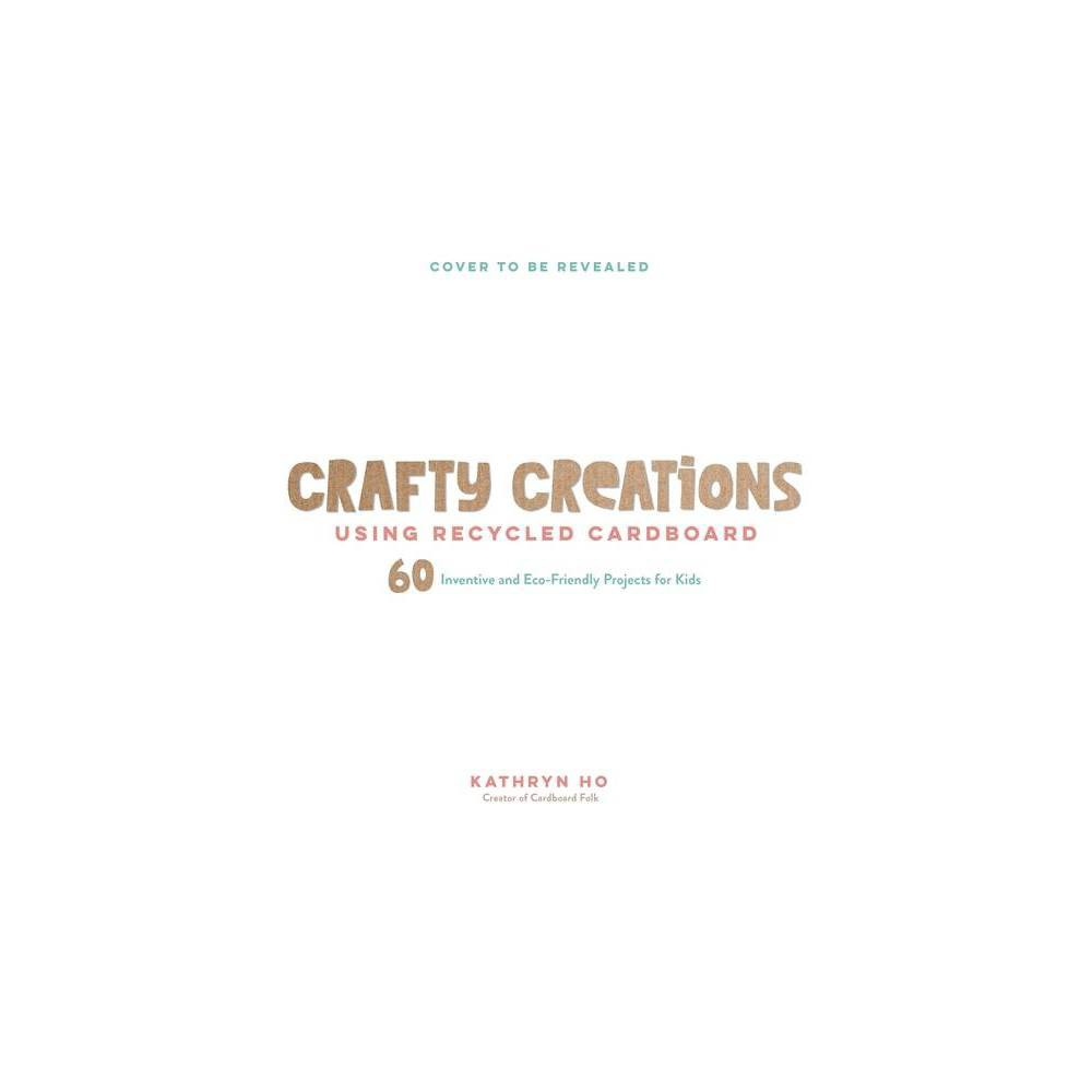 Cardboard Creations For Kids By Kathryn Ho Paperback