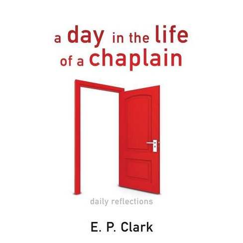 A Day in the Life of a Chaplain - by  E P Clark (Paperback) - image 1 of 1