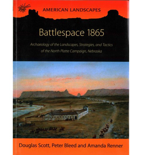Battlespace 1865 : Archaeology of the Landscapes, Strategies, and Tactics of the North Platte Campaign, - image 1 of 1