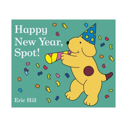 Happy New Year, Spot! - by  Eric Hill (Board_book) - image 1 of 1