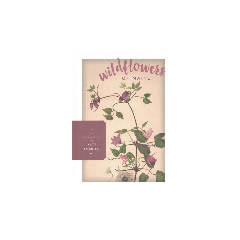 Wildflowers of Maine - by Melissa Dow Cullina (Hardcover)