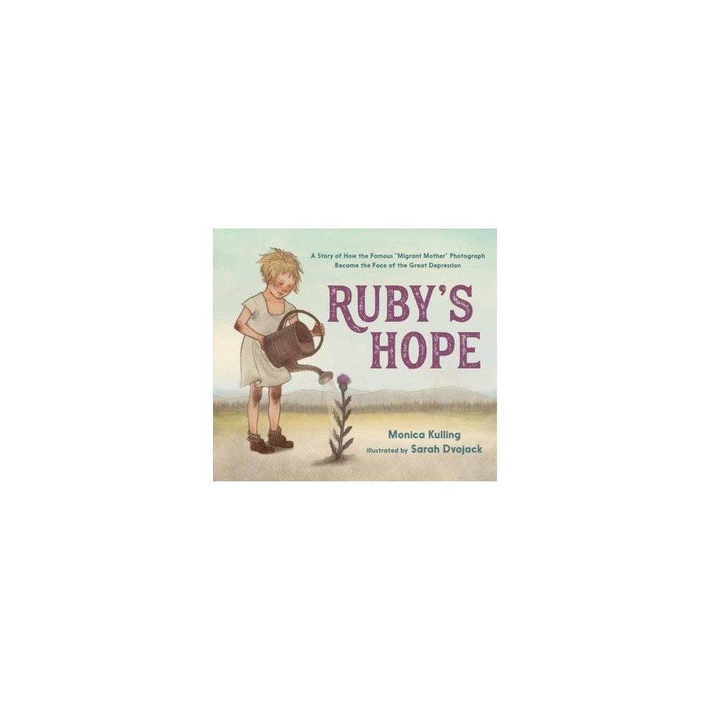 """Ruby's Hope : A Story of How the Famous """"migrant Mother"""" Photograph Became the Face of the Great"""
