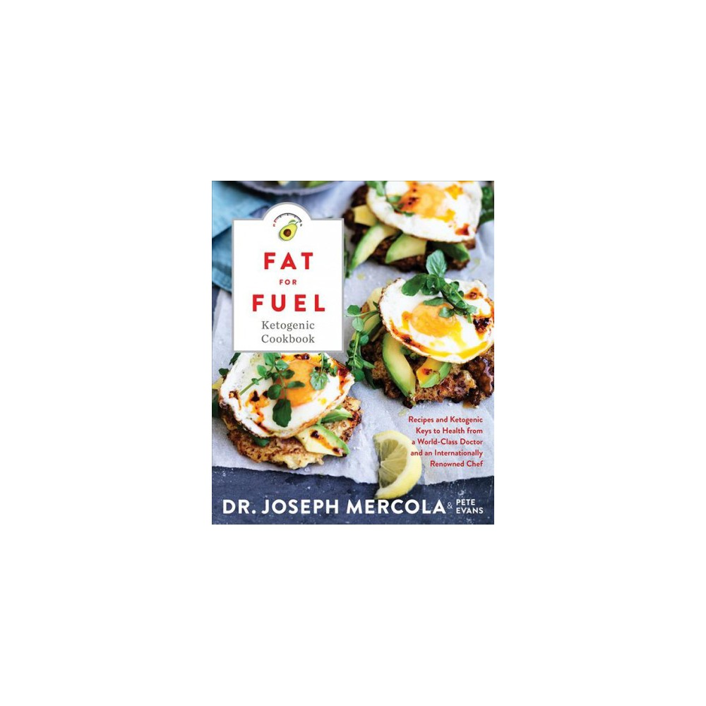 Fat for Fuel Ketogenic Cookbook : Recipes and Ketogenic Keys to Health from a World-Class Doctor and an