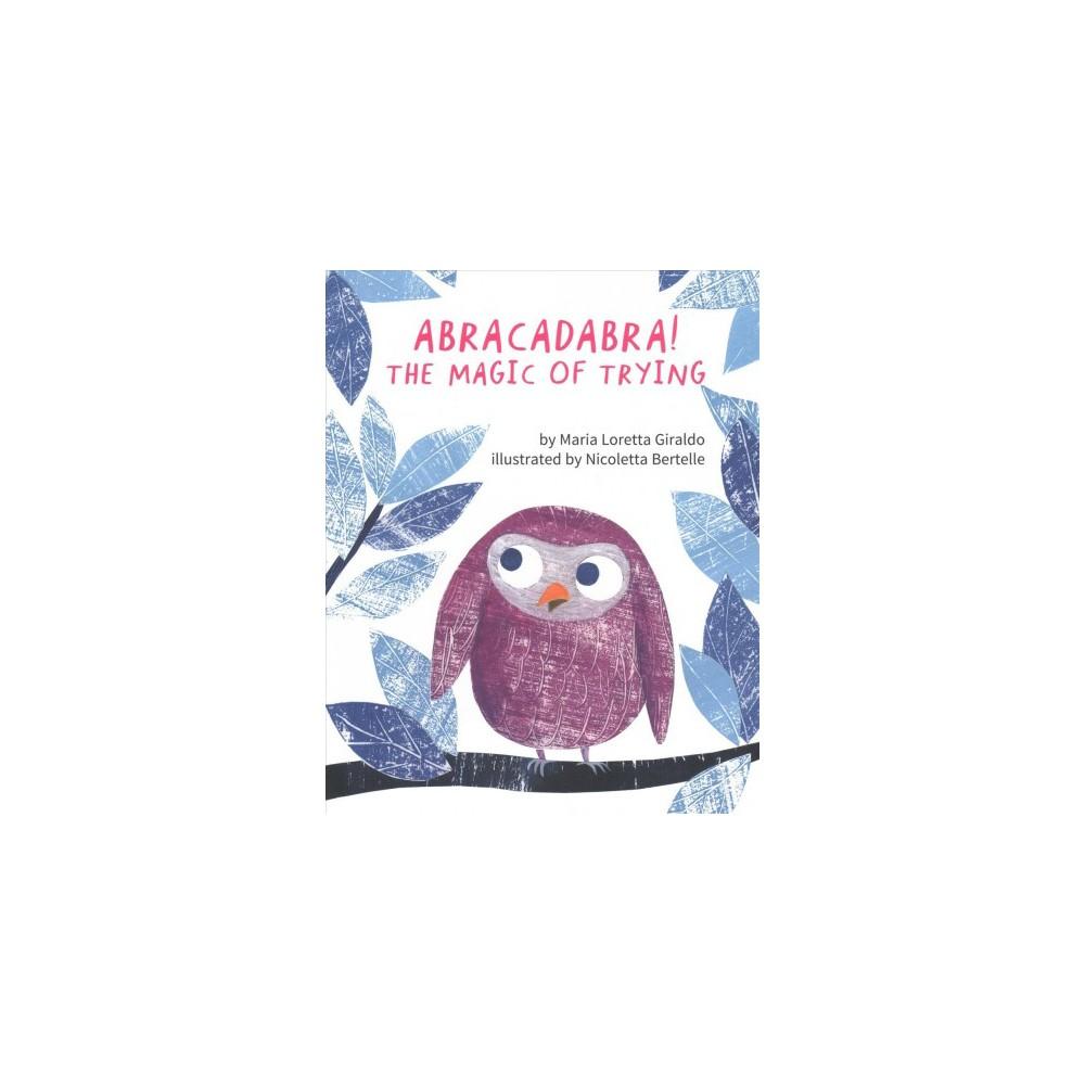 Abracadabra! : The Magic of Trying - 1 by Maria Loretta Giraldo (Hardcover)