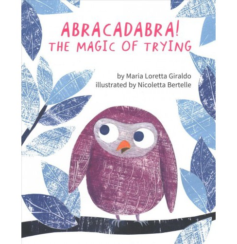 Abracadabra! : The Magic of Trying -  by Maria Loretta Giraldo (Hardcover) - image 1 of 1