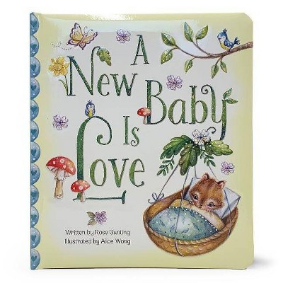 A New Baby Is Love - (Love You Always)by Rose Bunting (Board Book)