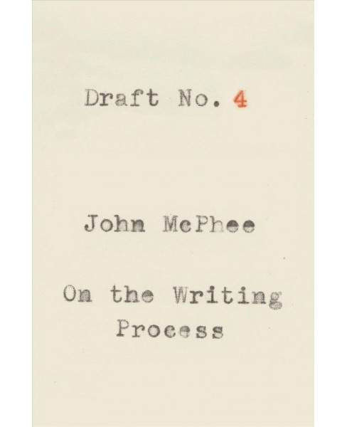 Draft No. 4 : On the Writing Process -  by John McPhee (Hardcover) - image 1 of 1