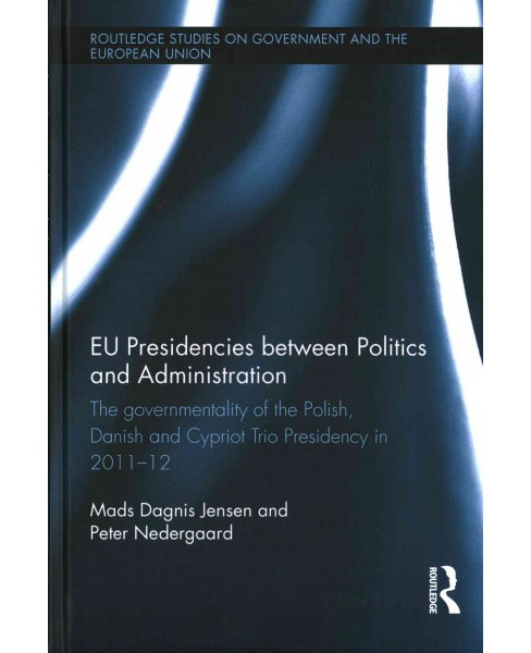 EU Presidencies Between Politics and Administration : The Governmentality of the Polish, Danish and - image 1 of 1
