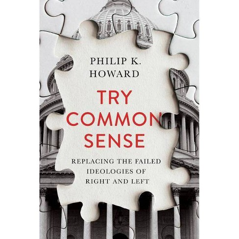 Try Common Sense - by  Philip K Howard (Hardcover) - image 1 of 1