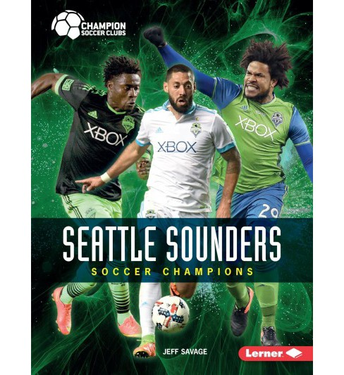 Seattle Sounders : Soccer Champions -  (Champion Soccer Clubs) by Jeff Savage (Paperback) - image 1 of 1