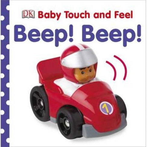 Beep! Beep! - (Baby Touch and Feel (DK Publishing)) (Board_book) - image 1 of 1